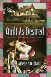 Quilt as Desired by Arlene Sachitano, the first book in the Harriet Truman Series